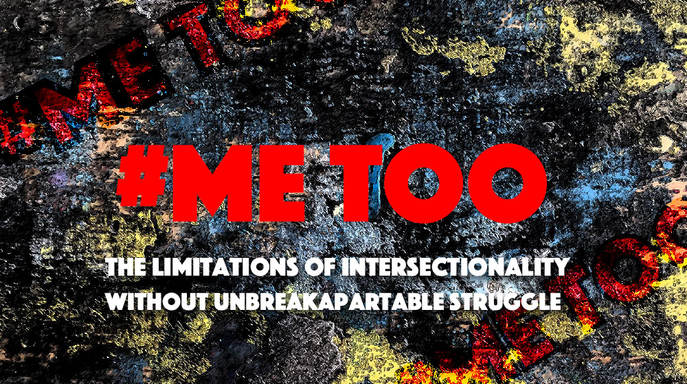 #metoo The Limitations of Intersectionality without Unbreakapartable Struggle